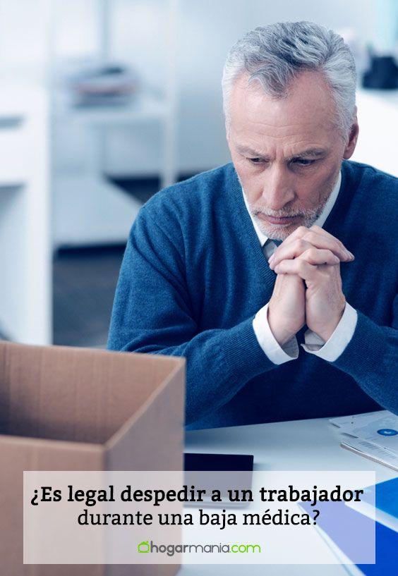 ¿Es legal despedir a un trabajador durante una baja médica?