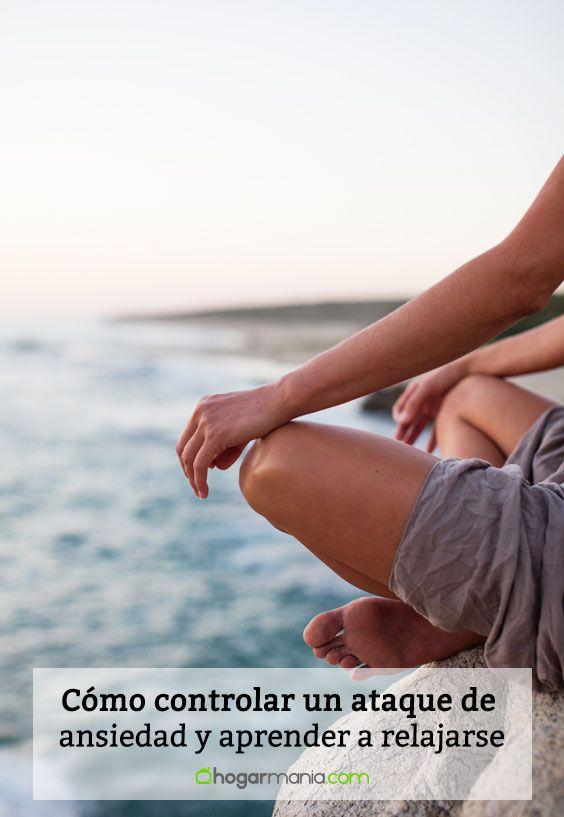Cómo controlar un ataque de ansiedad y aprender a relajarse